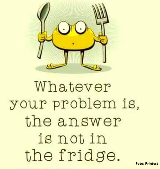 Oricare ar fi problema cu care te confrunti, solutia nu se afla in frigider!